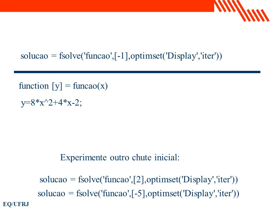 solucao = fsolve( funcao ,[-1],optimset( Display , iter ))